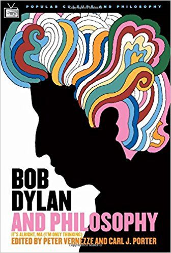 Bob Dylan and Philosophy: It's Alright, Ma (I'm Only Thinking)
