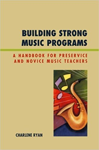 Building Strong Music Programs : A Handbook for Preservice and Novice Music Teachers