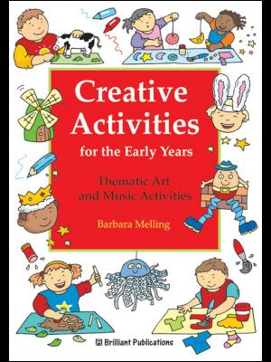Creative Activities for the Early Years : Thematic Art and Music Activities/ Melling, Barbara